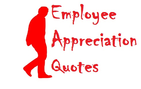 Employee Appreciation Quotes - Today\'s Best Messages & Images