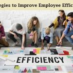 Strategies to Improve Employee Efficiency